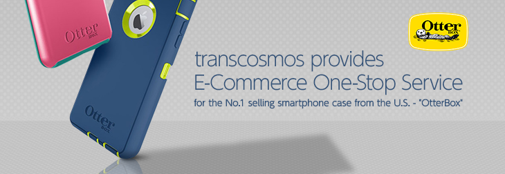 "transcosmos provides E-Commerce One-Stop Service for the No.1 selling smartphone case from the U.S. - ""OtterBox"""