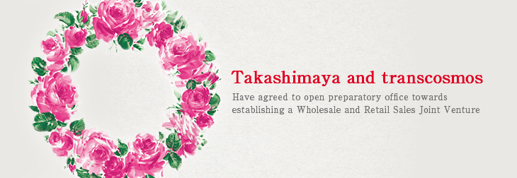 Takashimaya and transcosmos Have Agreed to Open Preparatory Office Towards Establishing a Wholesale and Retail Sales Joint Venture